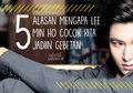 5 Alasan Mengapa Lee Min Ho Cocok Kita Jadiin Gebetan