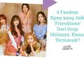 4 Fandom Kpop Ini Jadi 'Friendzone' dari Grup Idolanya. Kamu Termasuk?