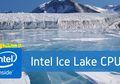 CES 2019: Inilah Chip Prosesor Pertama Intel dengan Pabrikasi 10 nm