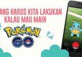 Ini yang Harus Kamu Perhatikan Sebelum Main Pokemon Go