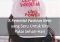 8 Feminist Fashion Item yang Seru Untuk Kita Pakai Sehari-hari