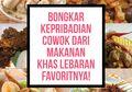 Bongkar Kepribadian Cowok dari Makanan Khas Lebaran Favoritnya!