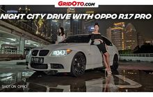 Video Serunya Event Night City Drive with OPPO R17 Pro di Jakarta