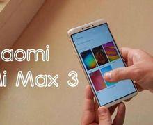 Bocoran Spesifikasi Xiaomi Mi Max 3, Punya Baterai Jumbo 5.500 mAh
