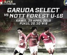 Live Streaming Garuda Select Vs Nottingham Forest U-18, Empat Pilar Andalan Des Walker Absen!