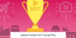 Kata Google Play, Ini Aplikasi dan Game Terbaik Tahun 2017