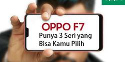 Inilah Tiga Seri OPPO F7 dan Jadwal Rilisnya di Pasar Tanah Air