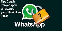 3 Cara Mudah Terhindar Dari Penyadapan WhatsApp oleh Pacar, Hati-Hati