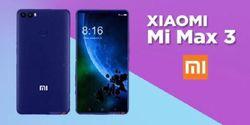 Bocoran Spek Xiaomi Mi Max 3, Phablet Kencang yang Rilis Bulan Juli