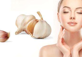5 Manfaat Bawang Putih bagi Kecantikan, Atasi Masalah Kulit Semalam!