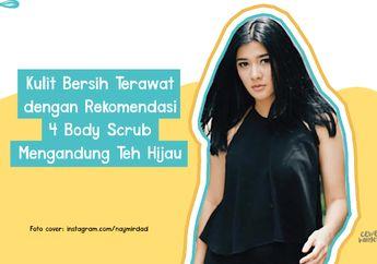 Wajib Coba! 4 Body Scrub Teh Hijau yang Bikin Kulit Bersih Terawat