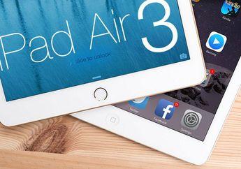 Apple Siap Tanamkan Layar 4K dan RAM 4GB buat iPad Air 3