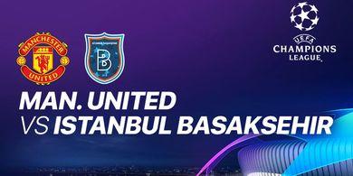 Link Streaming Manchester United Vs Istanbul Basaksehir, Ajang Balas Dendam Red Devils