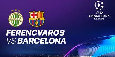 Link Streaming Ferencvaros Vs Barcelona, Babak Penyisihan Grup Liga Champions