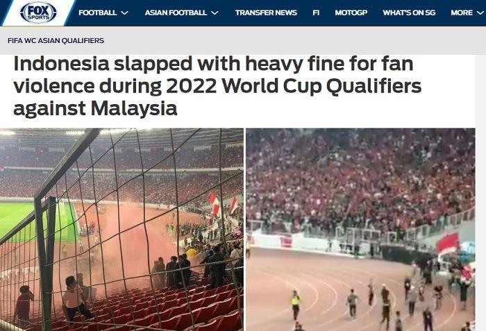 Pemberitaan Media Asing, Fox Sports Asia terhadap sanski FIFA untuk Indonesia terkait kisruh suporter dalam laga melawan Malaysia dalam kualifikasi Piala Dunia 2022.