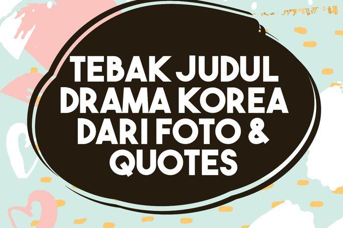 Cek Pengetahuan Soal Drama Korea Dengan Menebak Judul Drama Dari Foto & Quotes
