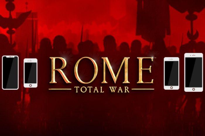 ROME: Total War Versi iPhone Siap Dirilis Di App Store, Apakah Perangkatmu Kuat Untuk Memainkannya?