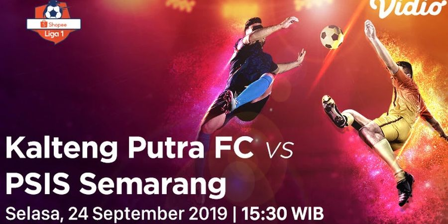 Link Streaming Kalteng Putra Vs PSIS Semarang, Laga Pekan Ke-20 Liga 1