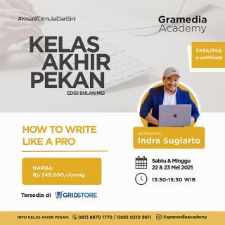 KELAS AKHIR PEKAN :  How to Write Like a Pro bersama Indra Sugiarto