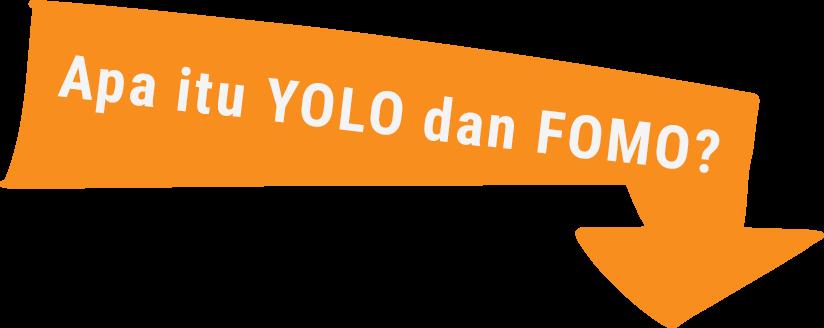 Apa itu YOLO dan FOMO?